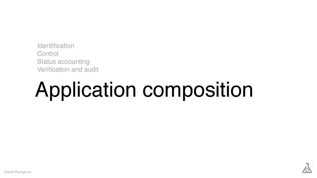 Application composition Gareth Rushgrove Identi...