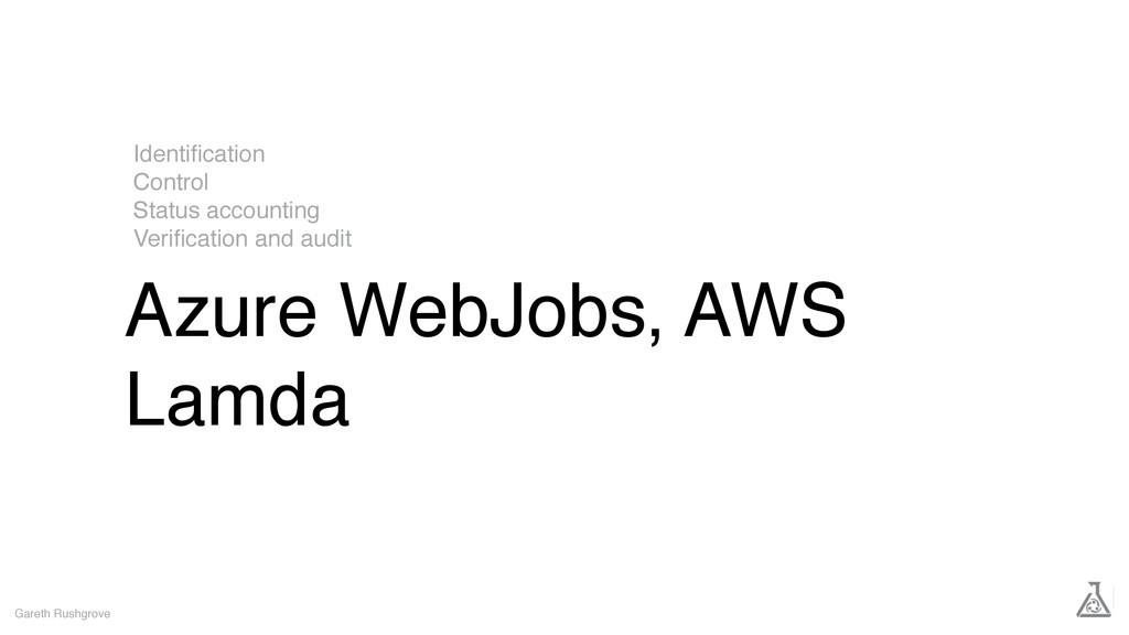 Azure WebJobs, AWS Lamda Gareth Rushgrove Ident...