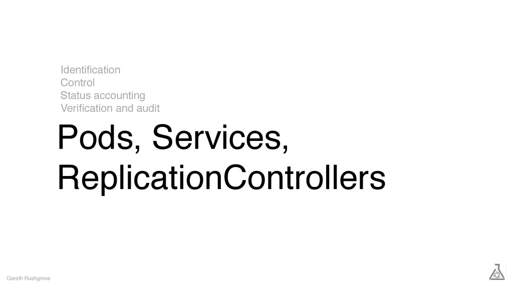 Pods, Services, ReplicationControllers Gareth R...