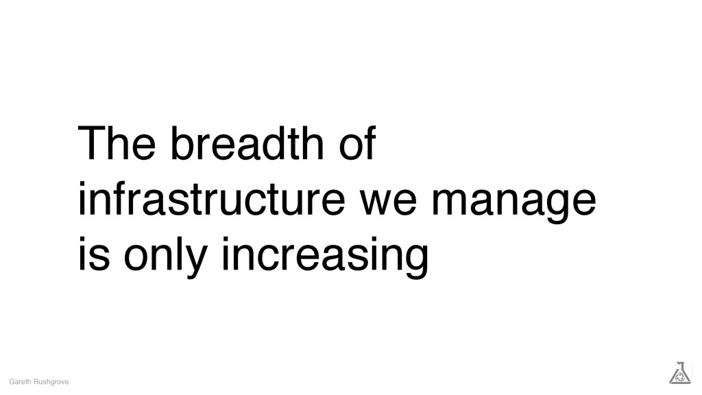 The breadth of infrastructure we manage is only...