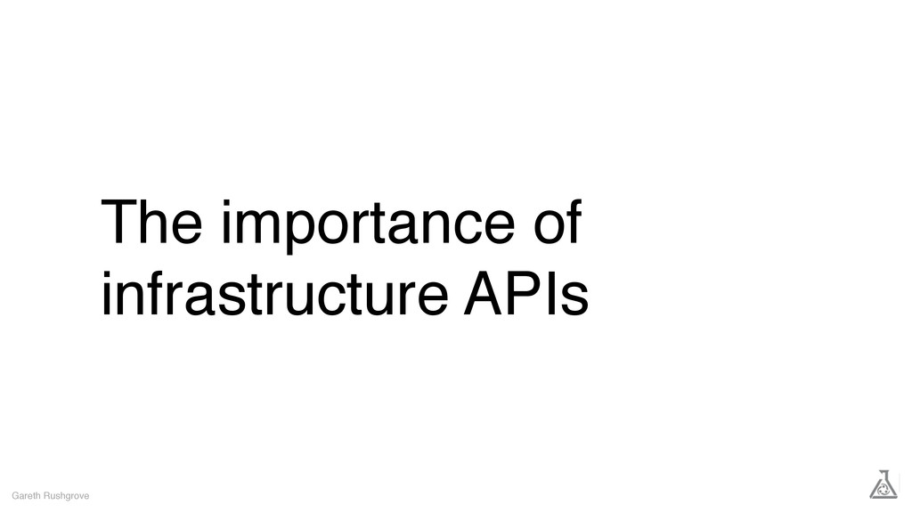 The importance of infrastructure APIs Gareth Ru...
