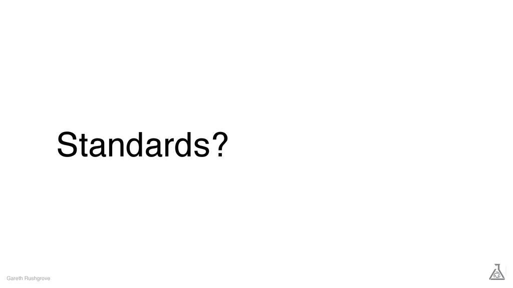 Standards? Gareth Rushgrove