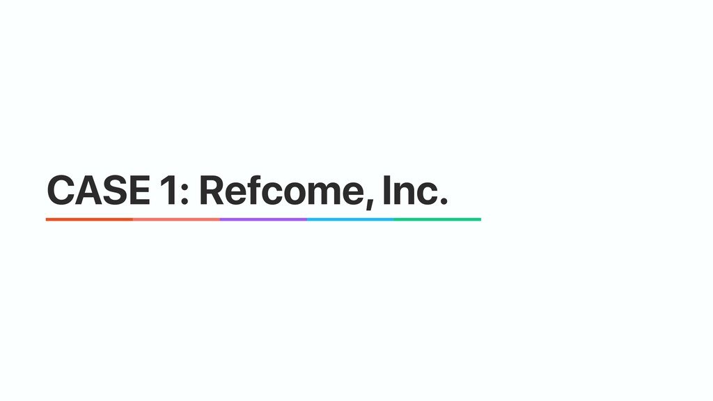 CASE 1: Refcome, Inc.