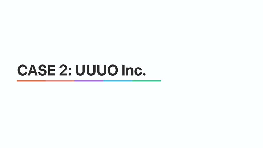 CASE 2: UUUO Inc.