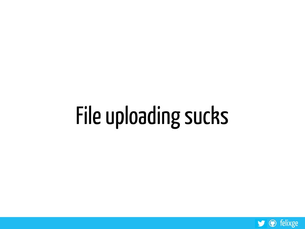 @felixge felixge File uploading sucks
