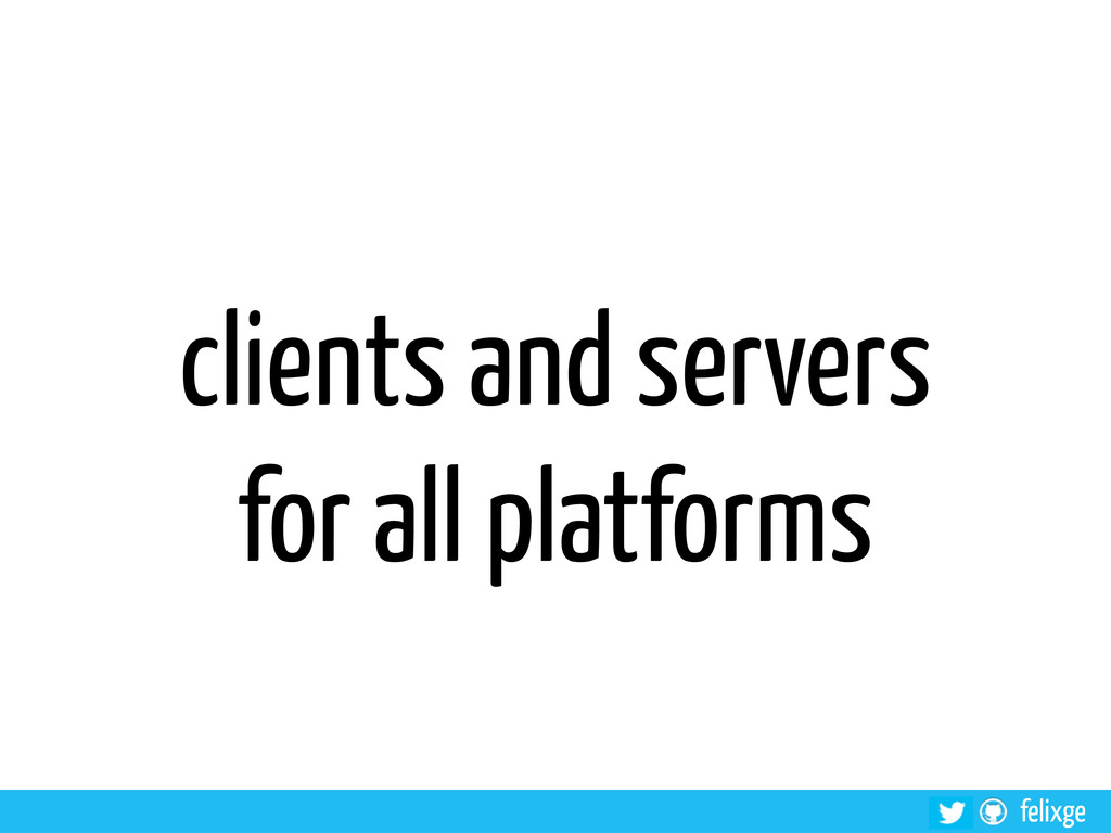 felixge clients and servers for all platforms