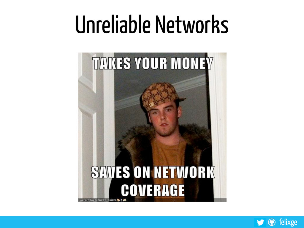 @felixge felixge Unreliable Networks