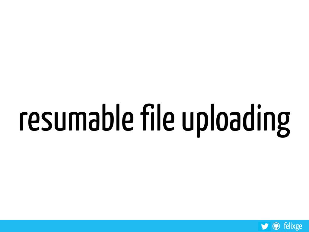 felixge resumable file uploading