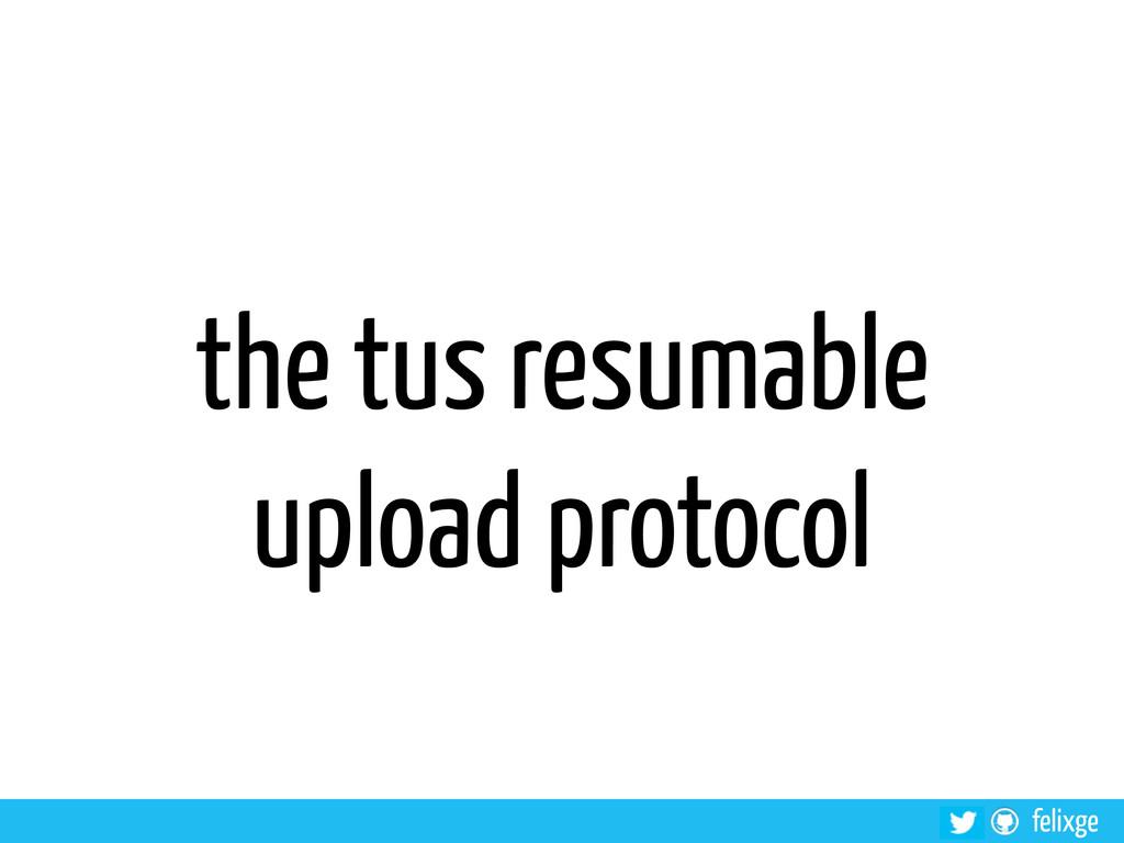 felixge the tus resumable upload protocol