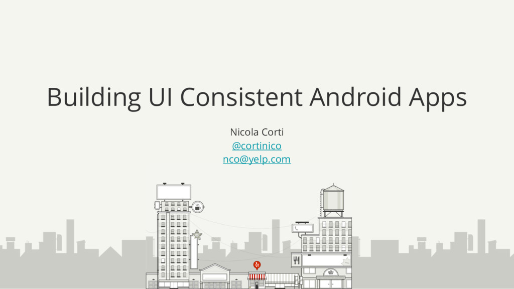 Building UI Consistent Android Apps Nicola Cort...