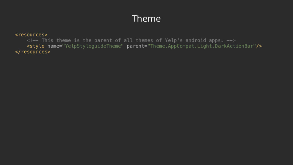 Theme <resources> <!—- This theme is the paren...