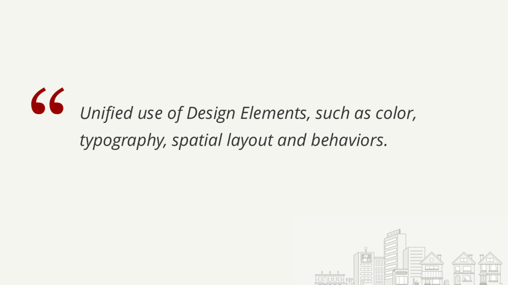 """""""Unified use of Design Elements, such as color,..."""
