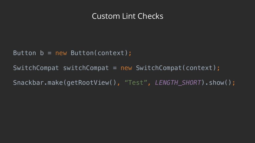 Custom Lint Checks  Button b = new Button(cont...