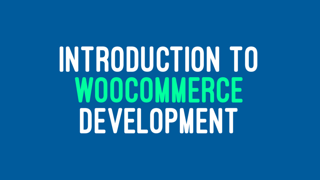 INTRODUCTION TO WOOCOMMERCE DEVELOPMENT