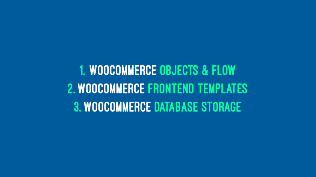 1. WooCommerce Objects & Flow 2. WooCommerce Fr...