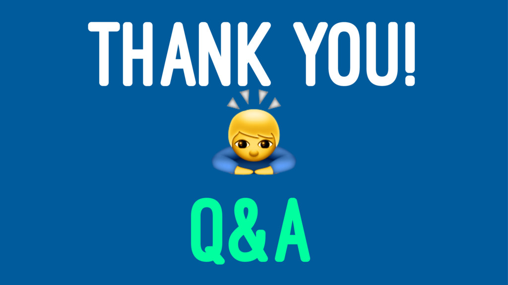 THANK YOU! ! Q&A