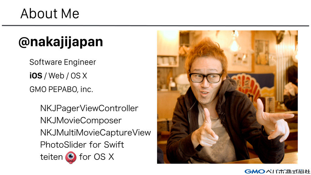 About Me @nakajijapan Software Engineer GMO PEP...
