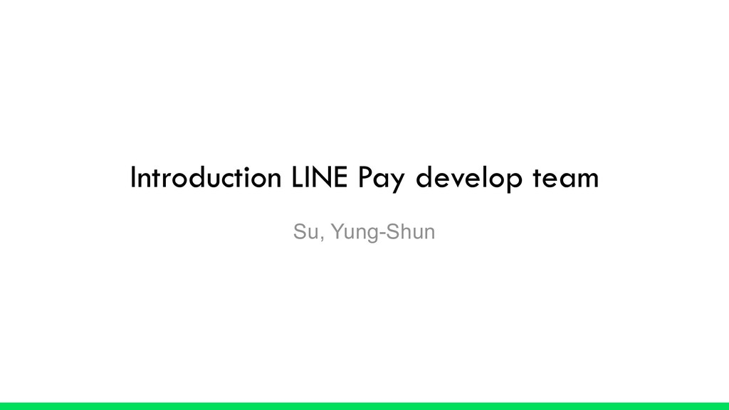 Introduction LINE Pay develop team Su, Yung-Shun