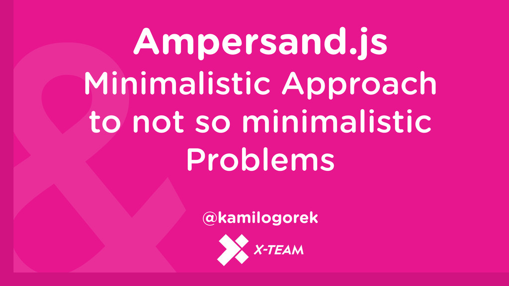 Ampersand.js Minimalistic Approach to not so mi...