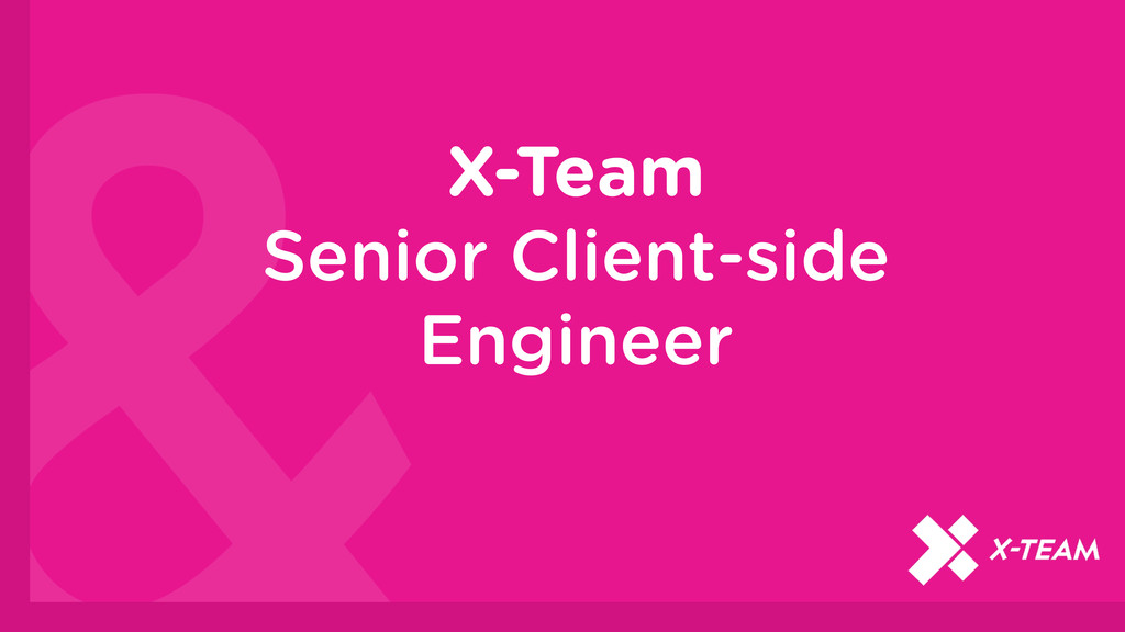 X-Team Senior Client-side Engineer