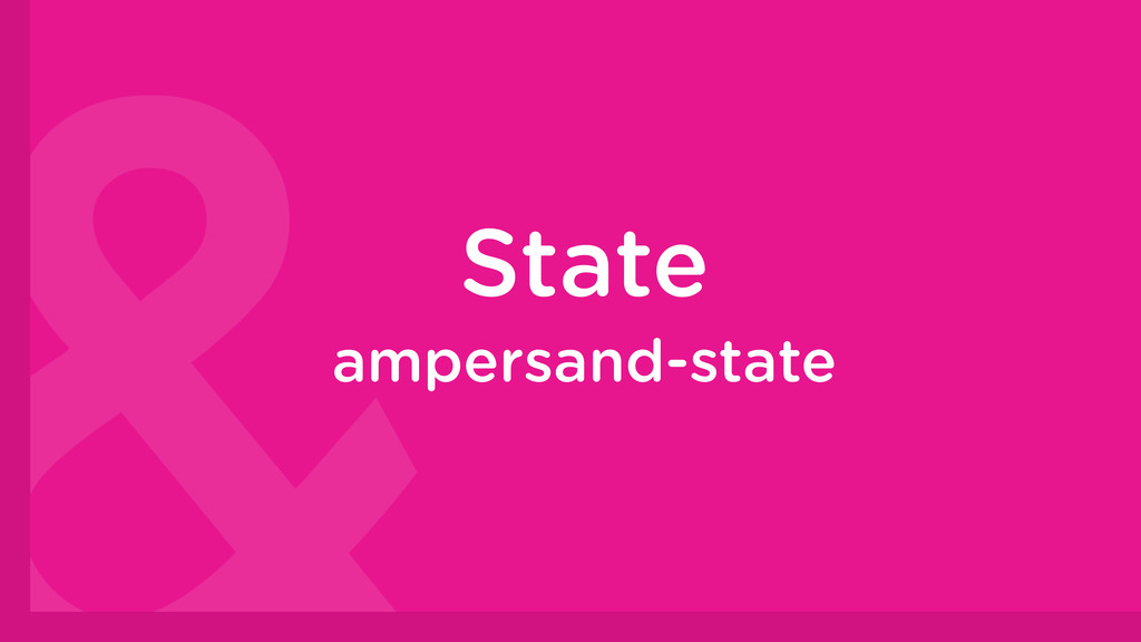 State ampersand-state