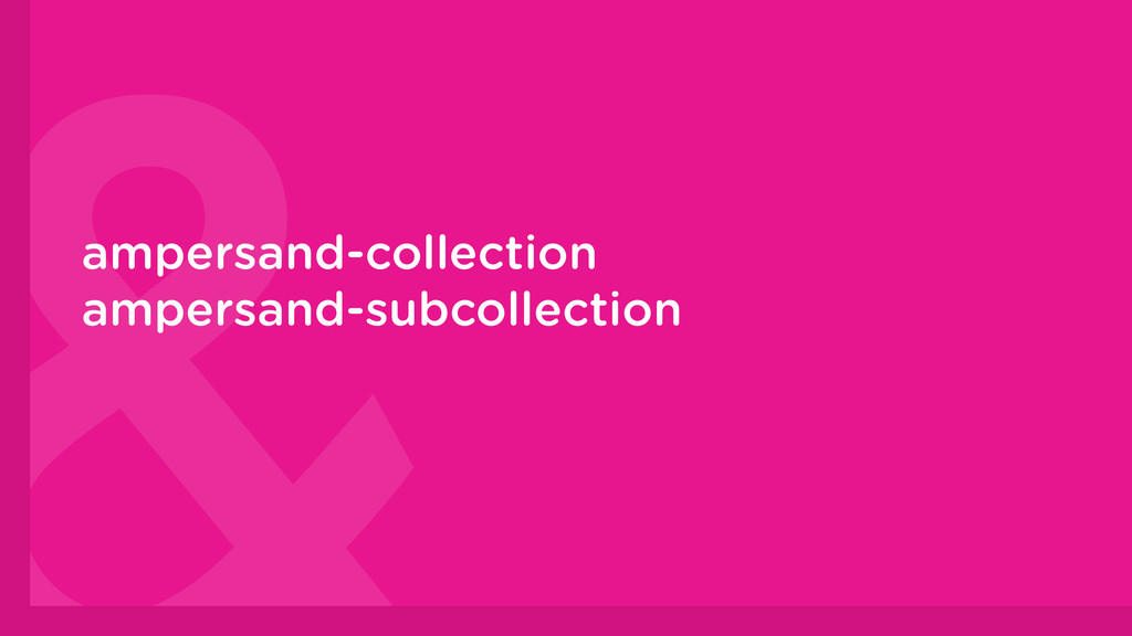 ampersand-collection ampersand-subcollection ! !