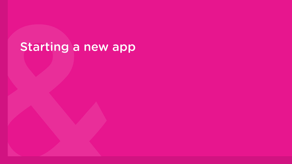 Starting a new app