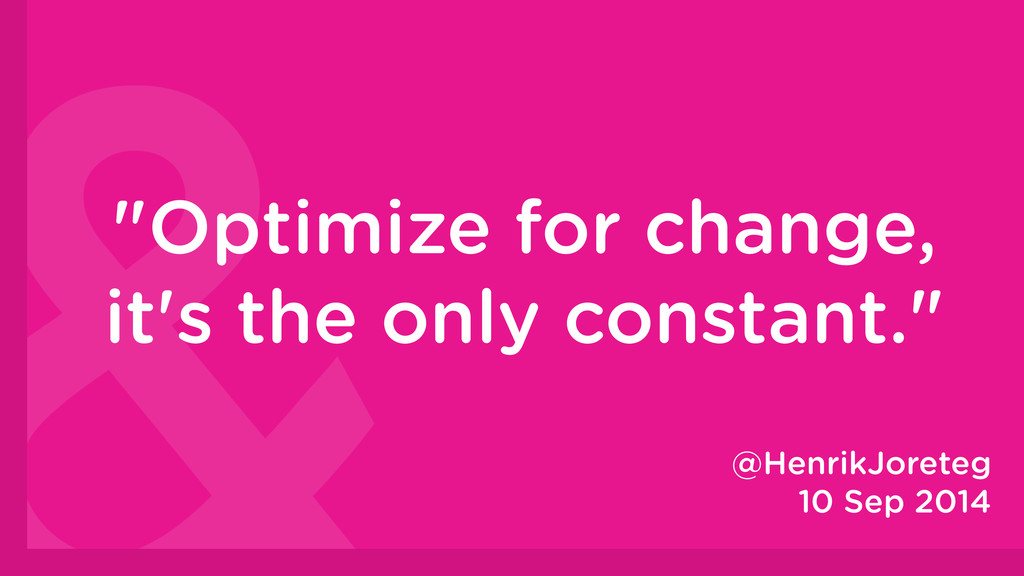 """Optimize for change, it's the only constant."" ..."