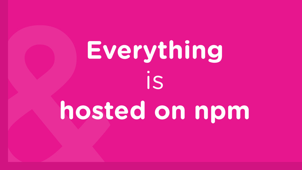 Everything is hosted on npm