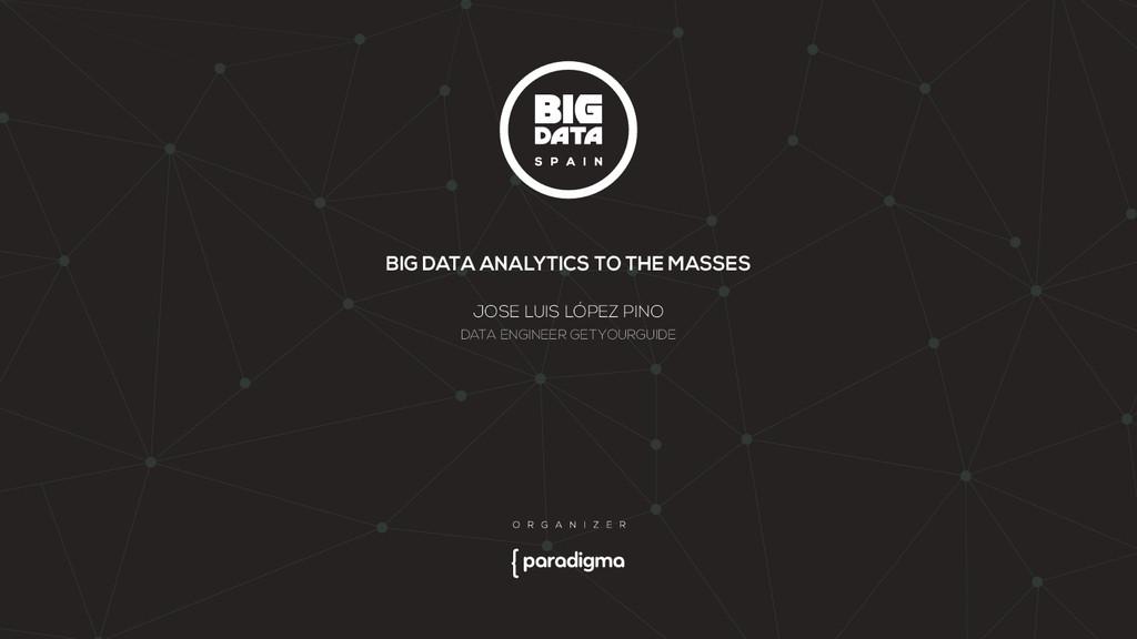 BIG DATA ANALYTICS TO THE MASSES JOSE LUIS LÓPE...