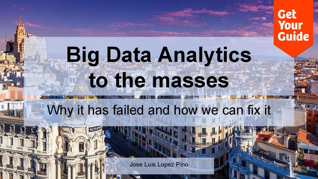 Big Data Analytics to the masses Why it has fai...