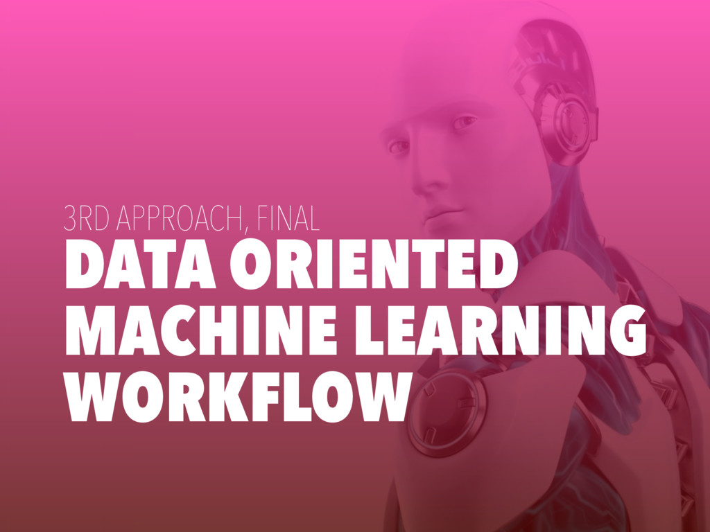 DATA ORIENTED MACHINE LEARNING WORKFLOW 3RD APP...