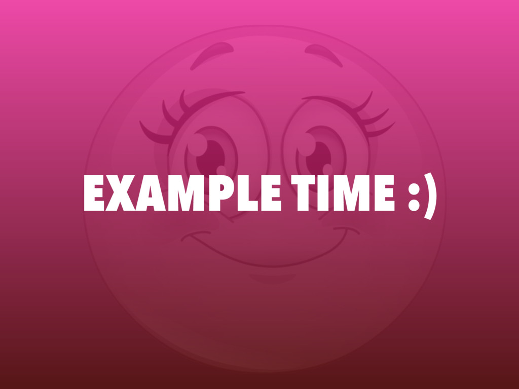 EXAMPLE TIME :)