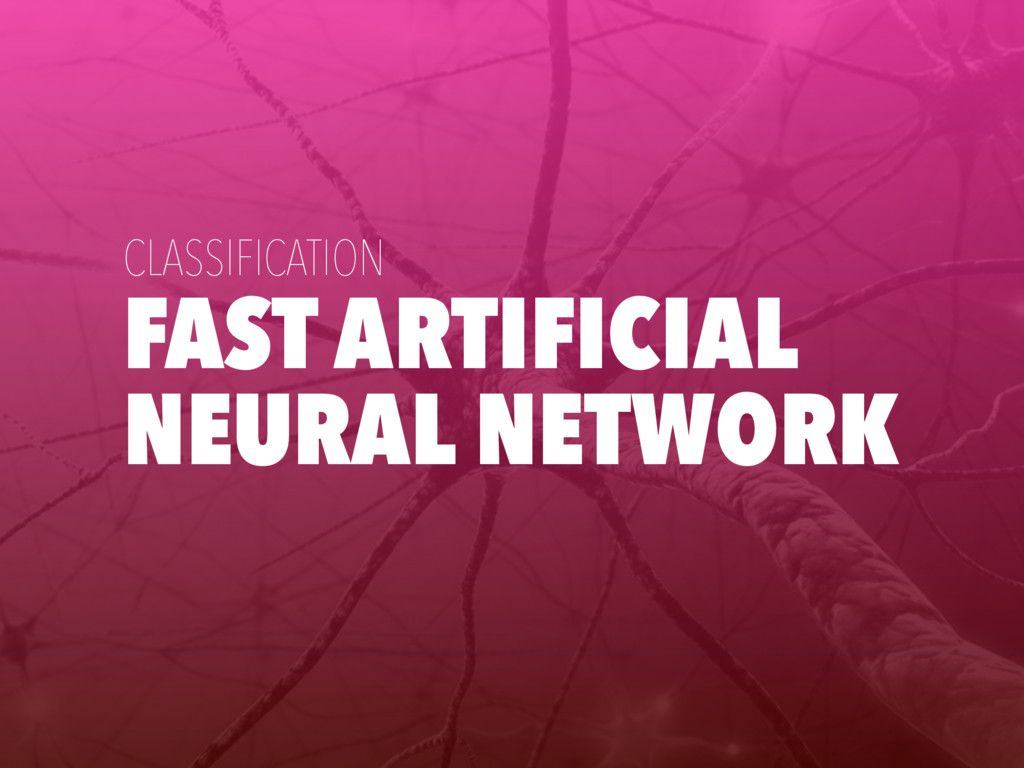 FAST ARTIFICIAL NEURAL NETWORK CLASSIFICATION