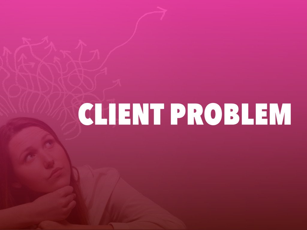 CLIENT PROBLEM