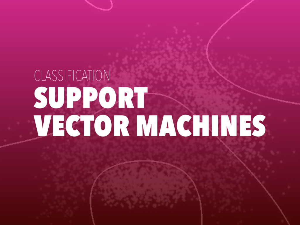 SUPPORT VECTOR MACHINES CLASSIFICATION