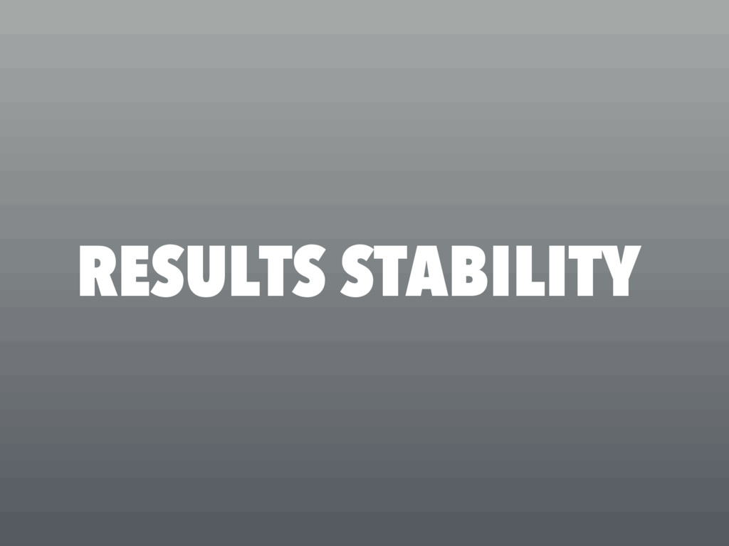 RESULTS STABILITY