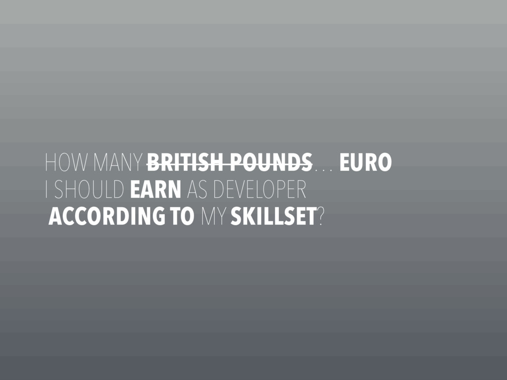 HOW MANY BRITISH POUNDS… EURO I SHOULD EARN AS ...
