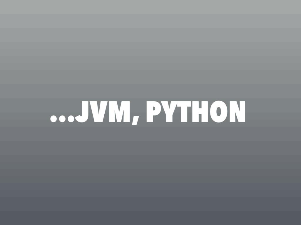 …JVM, PYTHON