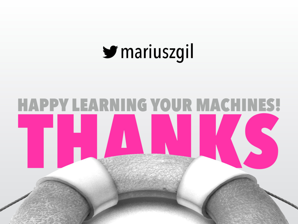 THANKS mariuszgil HAPPY LEARNING YOUR MACHINES!