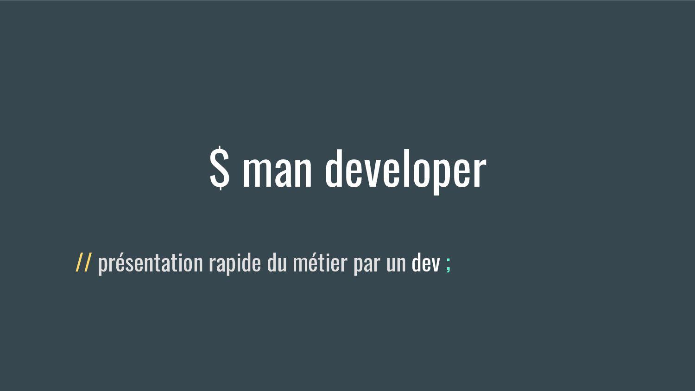 $ man developer // présentation rapide du métie...