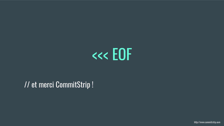 <<< EOF // et merci CommitStrip ! http://www.co...