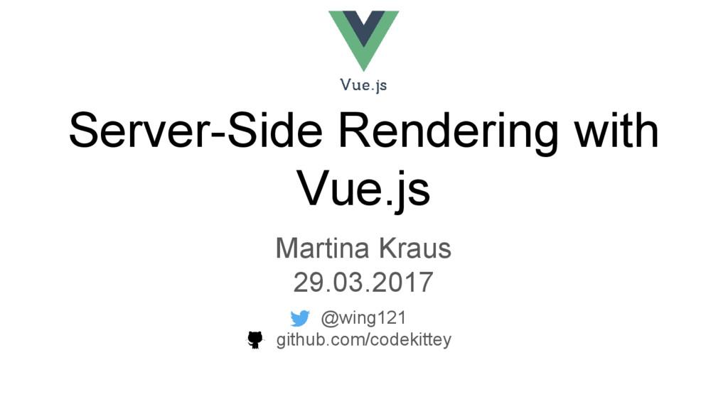 Server-Side Rendering with Vue.js Martina Kraus...