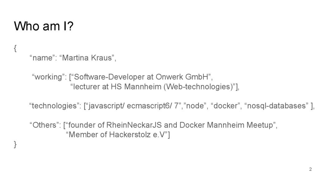 "Who am I? { ""name"": ""Martina Kraus"", ""working"":..."