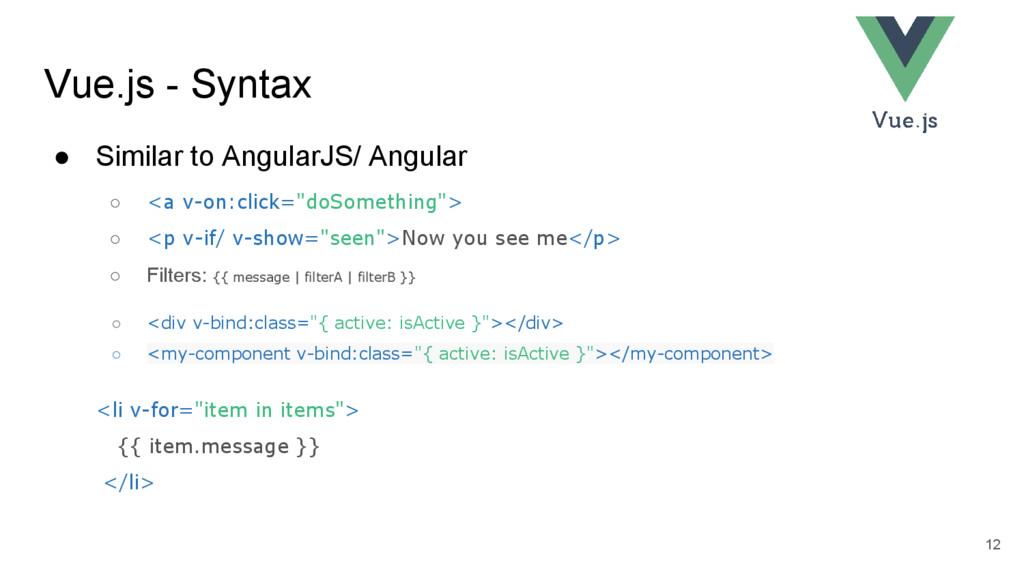 Vue.js - Syntax ● Similar to AngularJS/ Angular...
