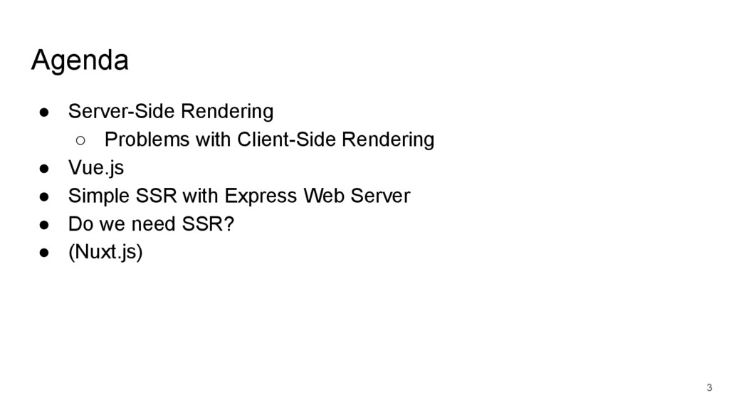 Agenda ● Server-Side Rendering ○ Problems with ...