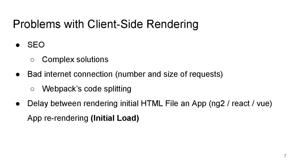 Problems with Client-Side Rendering ● SEO ○ Com...