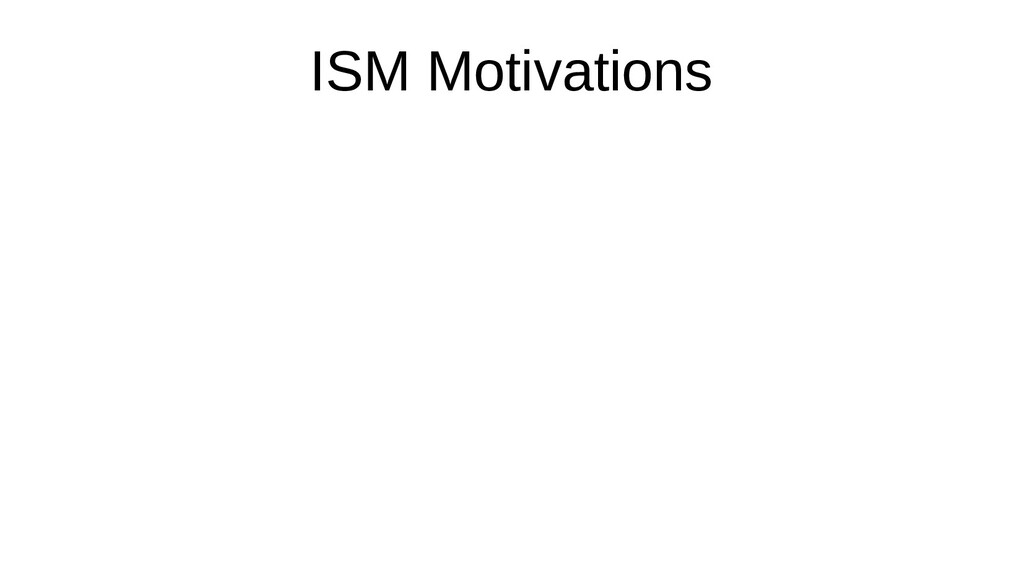 ISM Motivations