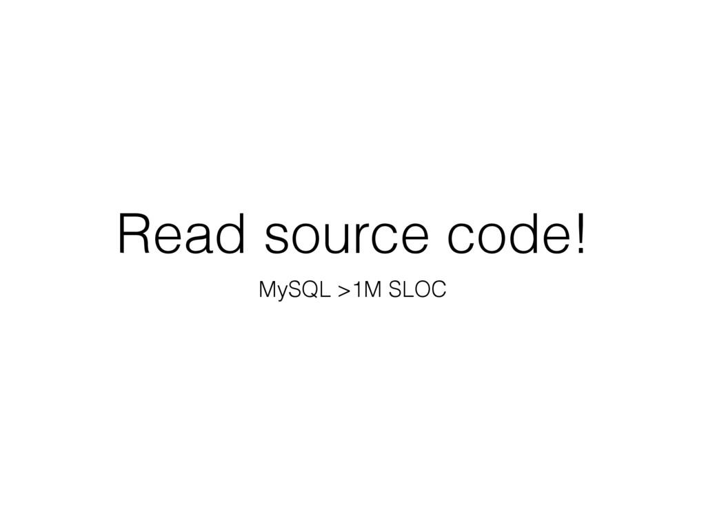 Read source code! MySQL >1M SLOC