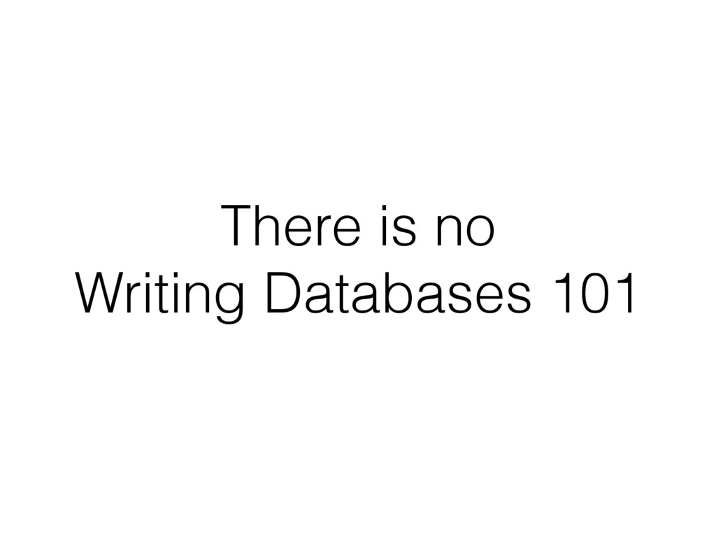 There is no Writing Databases 101